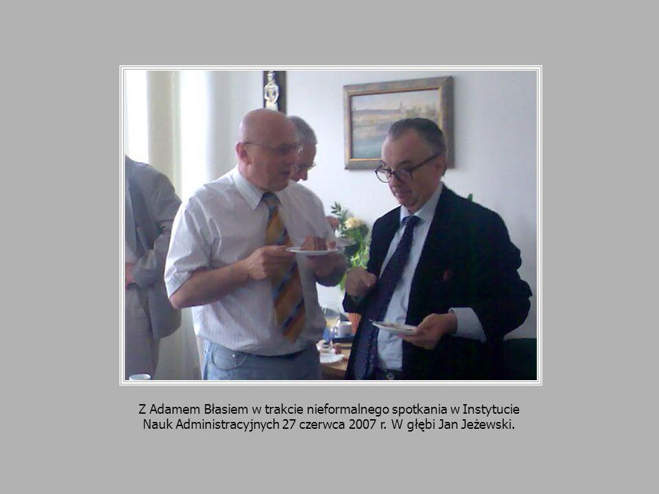 Z Adamem Błasiem w trakcie nieformalnego spotkania w Instytucie Nauk Administracyjnych 27 czerwca 2007 r.