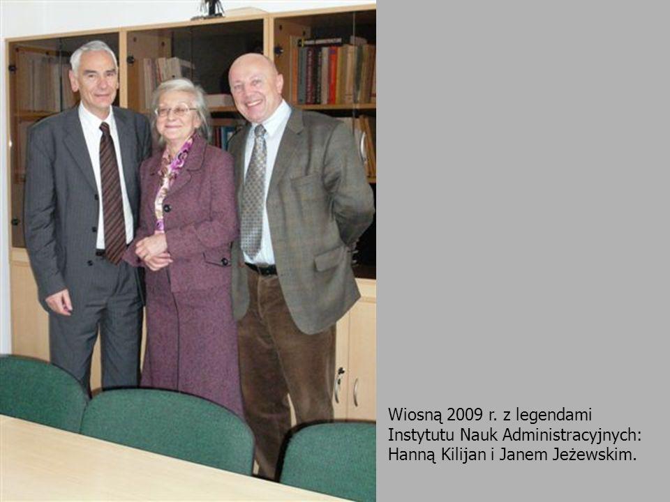 Wiosną 2009 r. z legendami Instytutu Nauk Administracyjnych: Hanną Kilijan i Janem Jeżewskim.