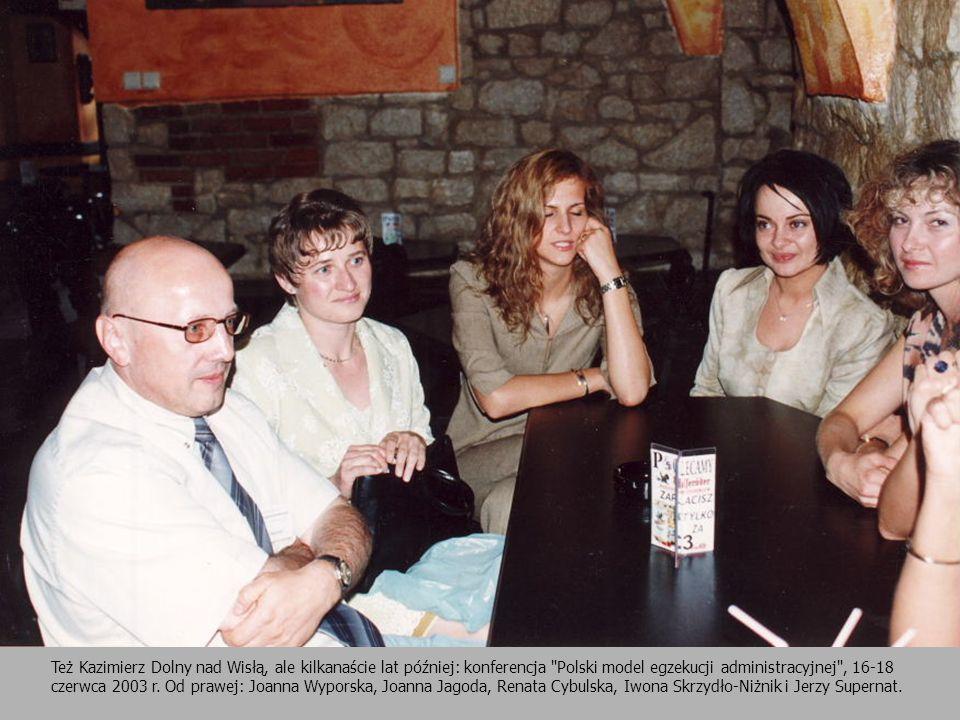 Też Kazimierz Dolny nad Wisłą, ale kilkanaście lat później: konferencja Polski model egzekucji administracyjnej , 16-18 czerwca 2003 r.