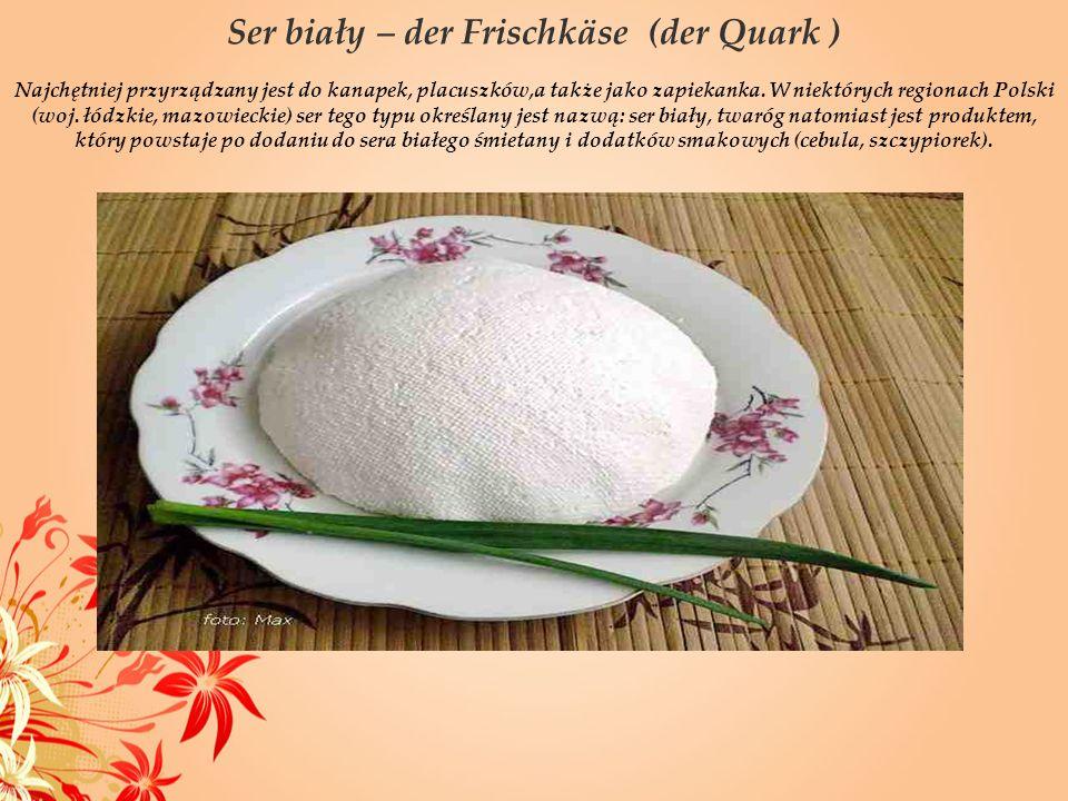 Ser biały – der Frischkäse (der Quark )
