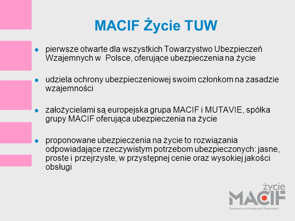 MACIF Życie TUW pierwsze otwarte dla wszystkich Towarzystwo Ubezpieczeń Wzajemnych w Polsce, oferujące ubezpieczenia na życie.