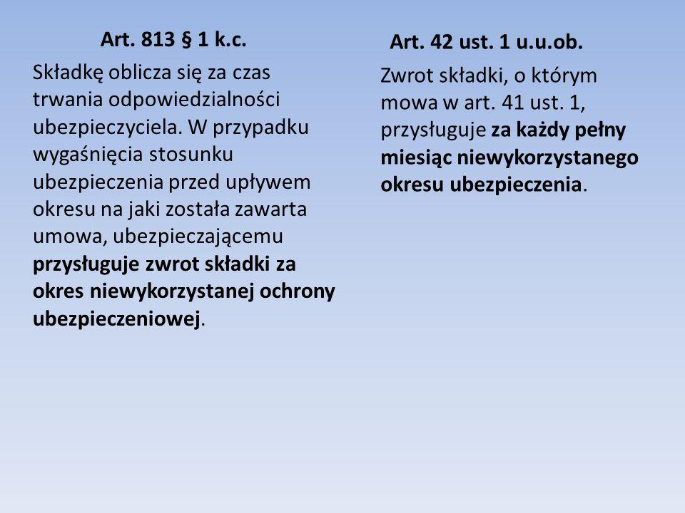 Art. 42 ust. 1 u.u.ob. Zwrot składki, o którym mowa w art. 41 ust. 1, przysługuje za każdy pełny miesiąc niewykorzystanego okresu ubezpieczenia.