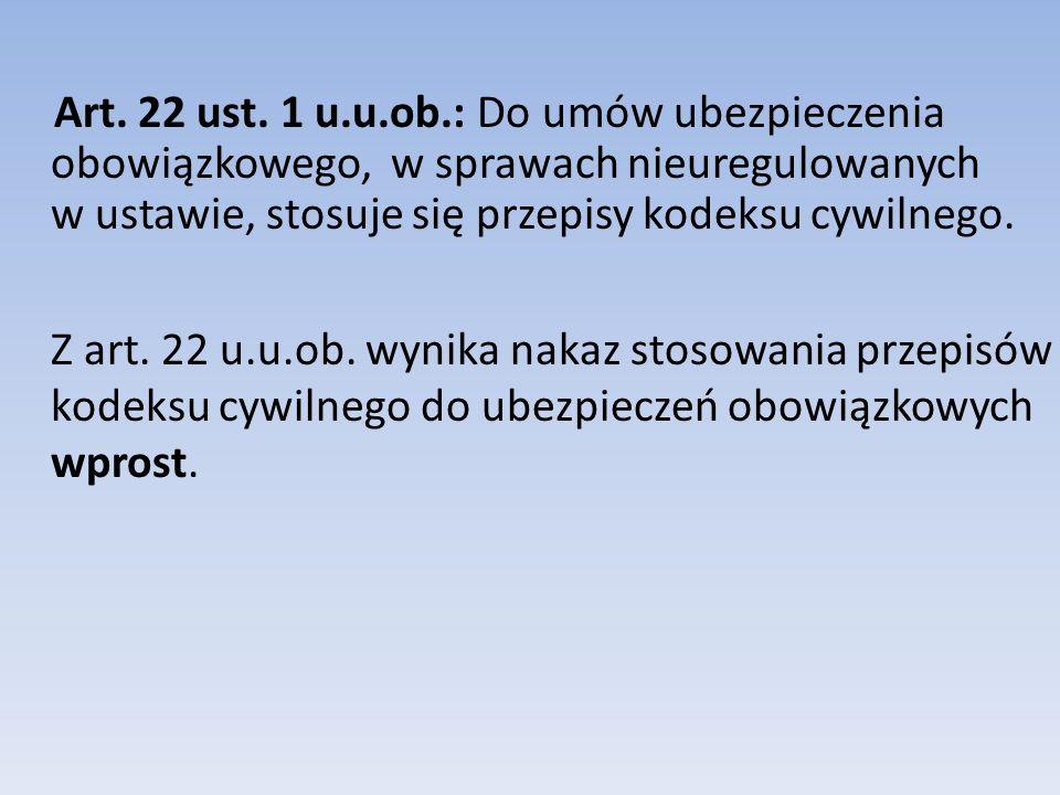 Art. 22 ust. 1 u.u.ob.: Do umów ubezpieczenia obowiązkowego, w sprawach nieuregulowanych w ustawie, stosuje się przepisy kodeksu cywilnego.