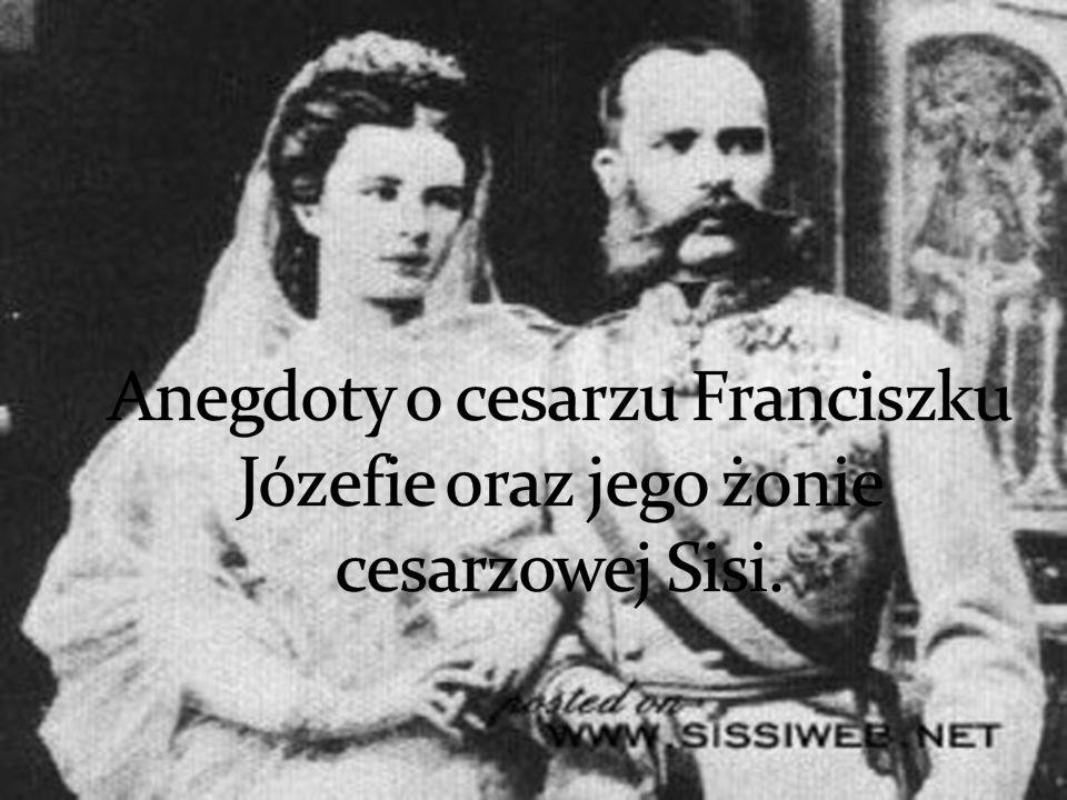 Anegdoty o cesarzu Franciszku Józefie oraz jego żonie cesarzowej Sisi.