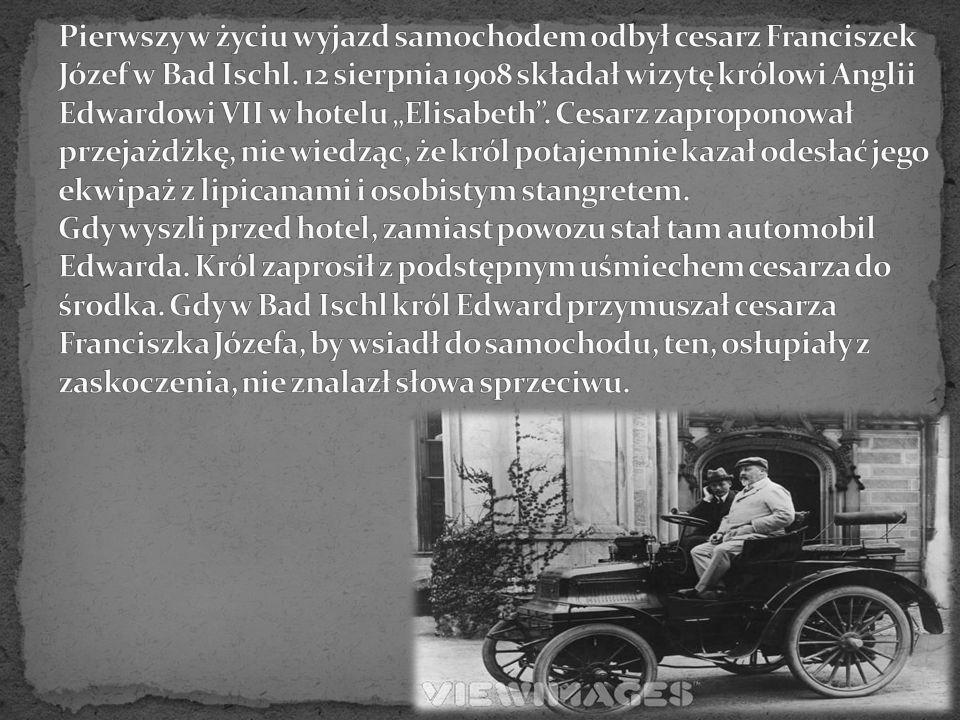 Pierwszy w życiu wyjazd samochodem odbył cesarz Franciszek Józef w Bad Ischl.