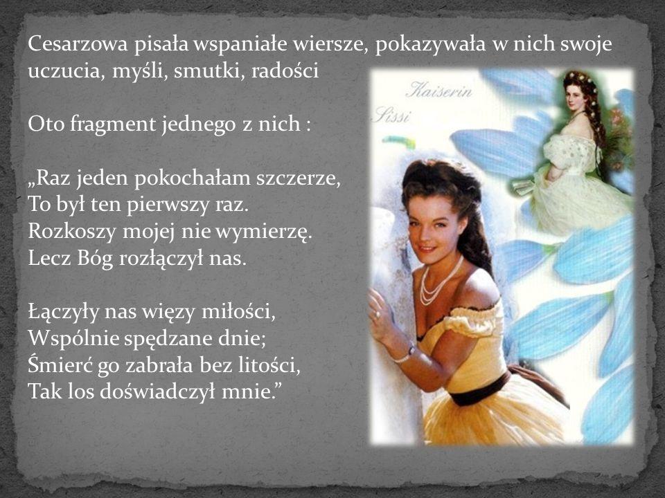 """Cesarzowa pisała wspaniałe wiersze, pokazywała w nich swoje uczucia, myśli, smutki, radości Oto fragment jednego z nich : """"Raz jeden pokochałam szczerze, To był ten pierwszy raz."""