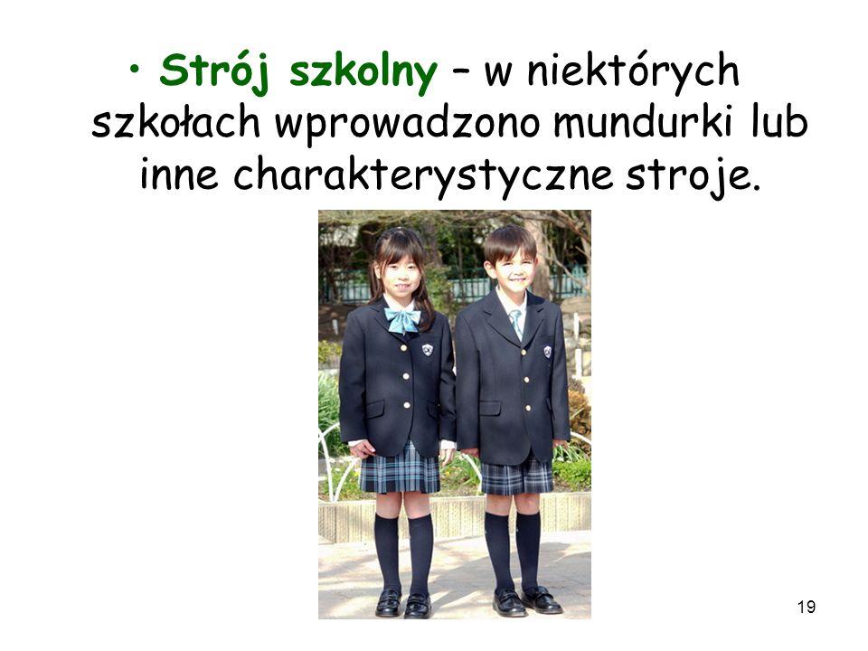 Strój szkolny – w niektórych szkołach wprowadzono mundurki lub inne charakterystyczne stroje.