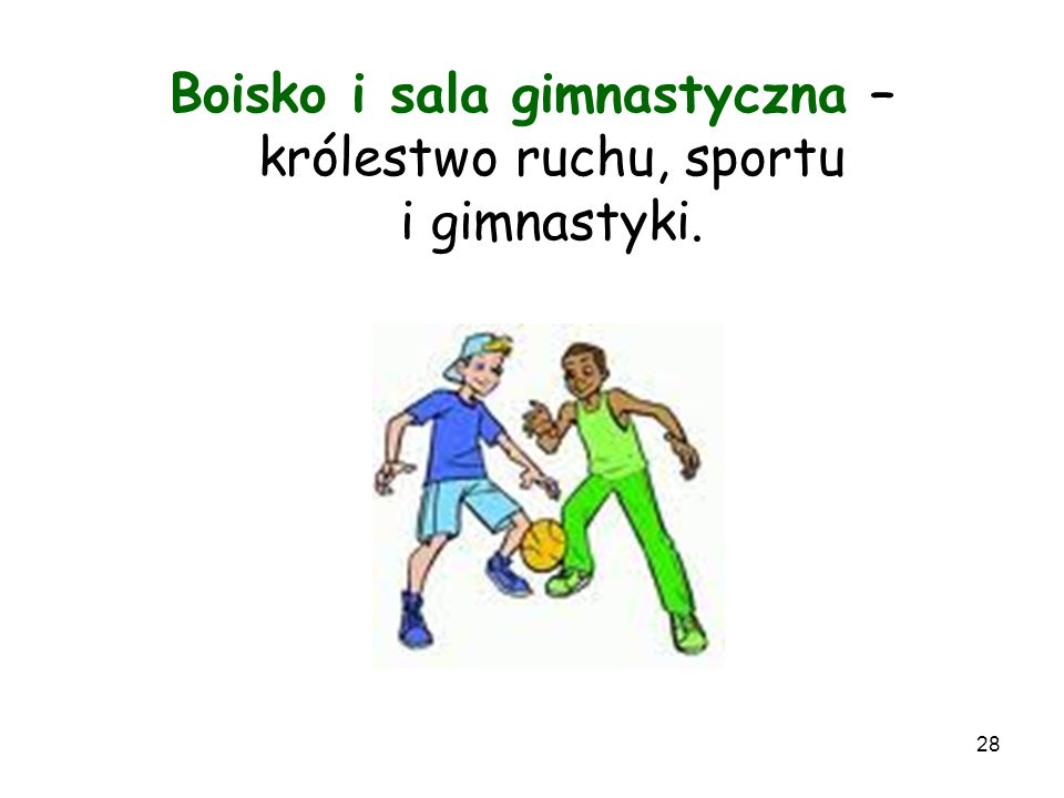 Boisko i sala gimnastyczna – królestwo ruchu, sportu i gimnastyki.