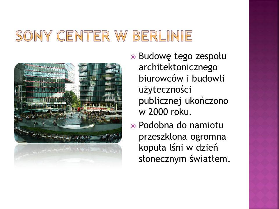 Sony Center w Berlinie Budowę tego zespołu architektonicznego biurowców i budowli użyteczności publicznej ukończono w 2000 roku.