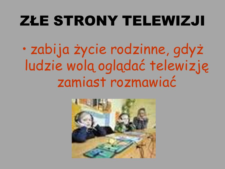 ZŁE STRONY TELEWIZJI zabija życie rodzinne, gdyż ludzie wolą oglądać telewizję zamiast rozmawiać