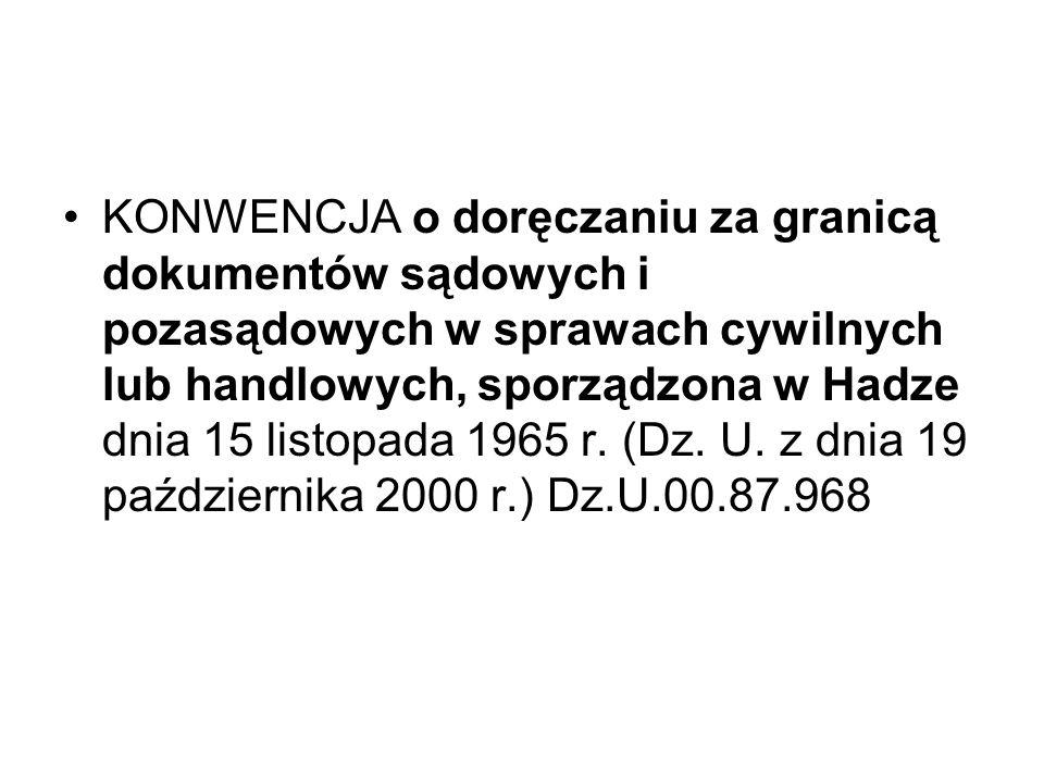 KONWENCJA o doręczaniu za granicą dokumentów sądowych i pozasądowych w sprawach cywilnych lub handlowych, sporządzona w Hadze dnia 15 listopada 1965 r.