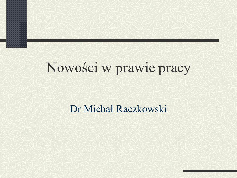 Nowości w prawie pracy Dr Michał Raczkowski