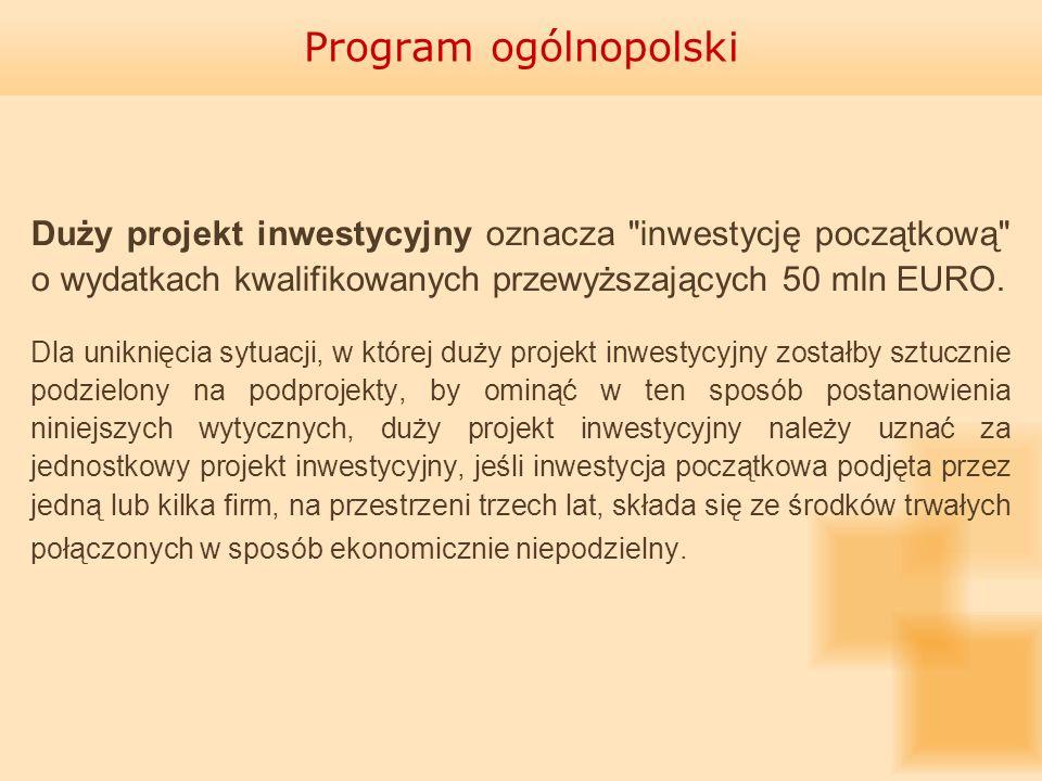 Program ogólnopolskiDuży projekt inwestycyjny oznacza inwestycję początkową o wydatkach kwalifikowanych przewyższających 50 mln EURO.