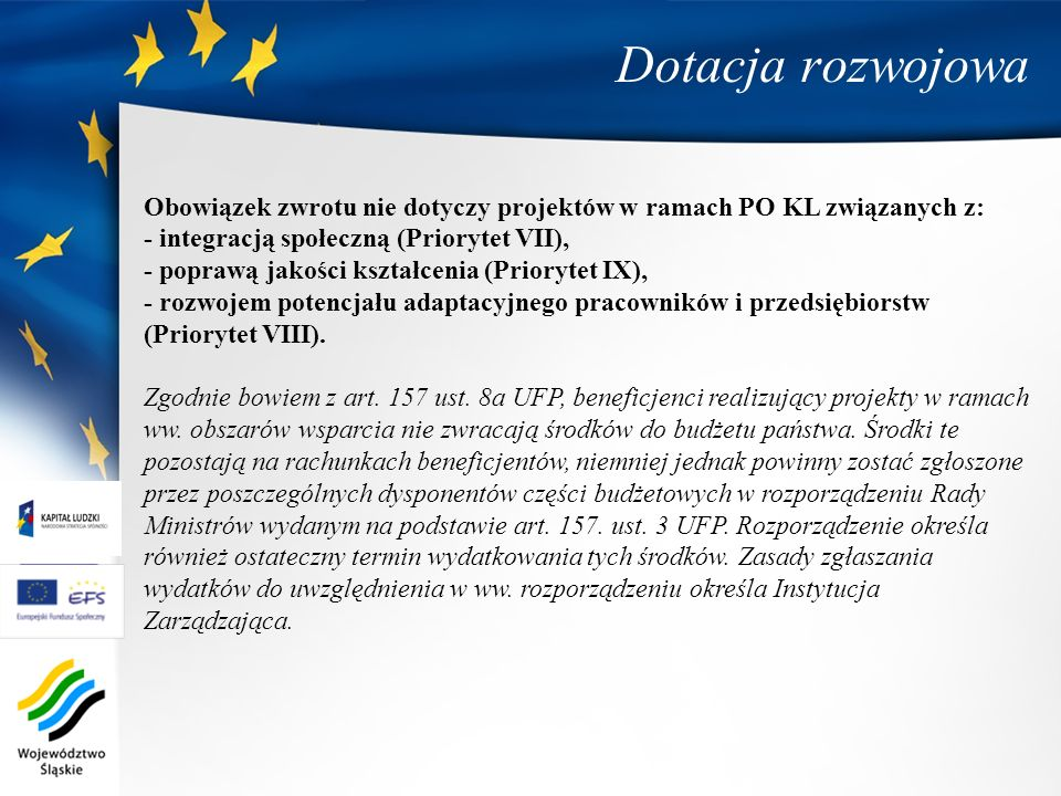 Dotacja rozwojowa Obowiązek zwrotu nie dotyczy projektów w ramach PO KL związanych z: - integracją społeczną (Priorytet VII),