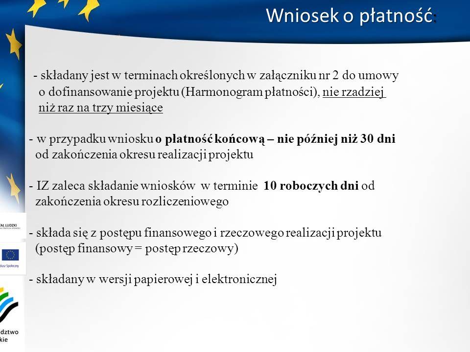 Wniosek o płatność: - składany jest w terminach określonych w załączniku nr 2 do umowy.