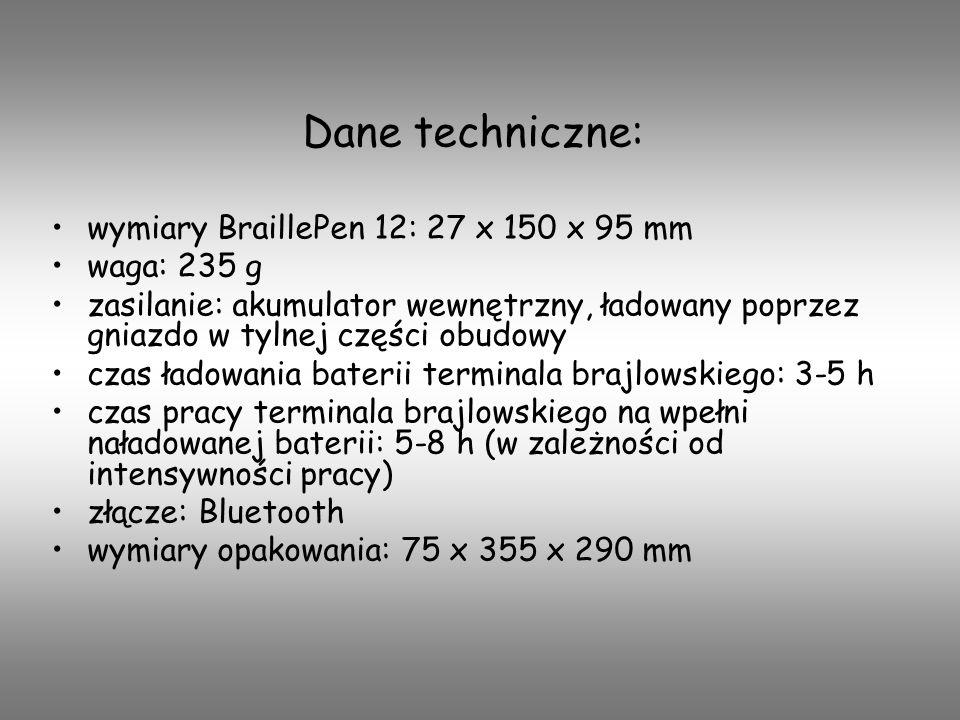 Dane techniczne: wymiary BraillePen 12: 27 x 150 x 95 mm waga: 235 g