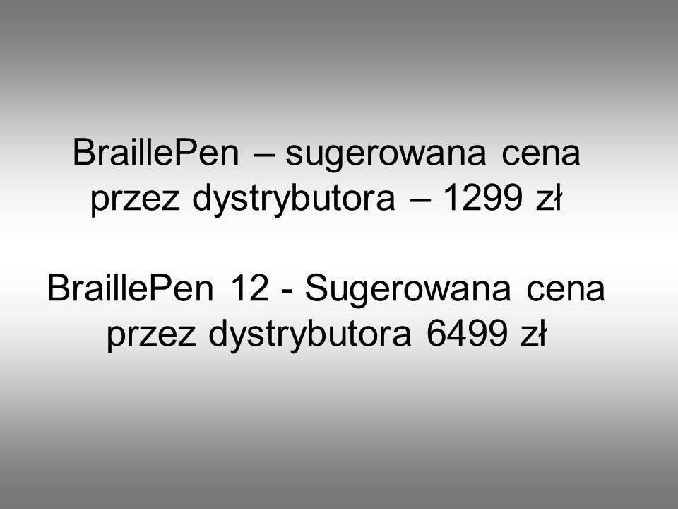 BraillePen – sugerowana cena przez dystrybutora – 1299 zł BraillePen 12 - Sugerowana cena przez dystrybutora 6499 zł