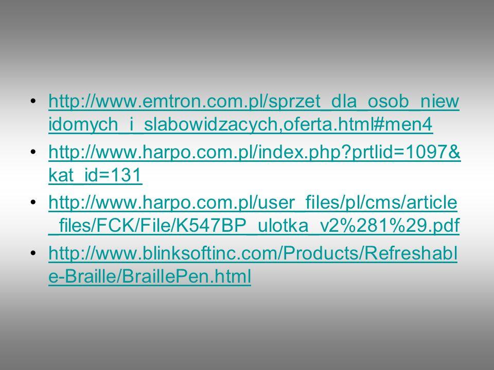 http://www.emtron.com.pl/sprzet_dla_osob_niewidomych_i_slabowidzacych,oferta.html#men4 http://www.harpo.com.pl/index.php prtlid=1097&kat_id=131.