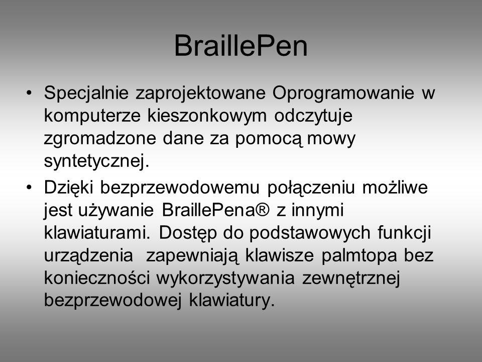 BraillePen Specjalnie zaprojektowane Oprogramowanie w komputerze kieszonkowym odczytuje zgromadzone dane za pomocą mowy syntetycznej.