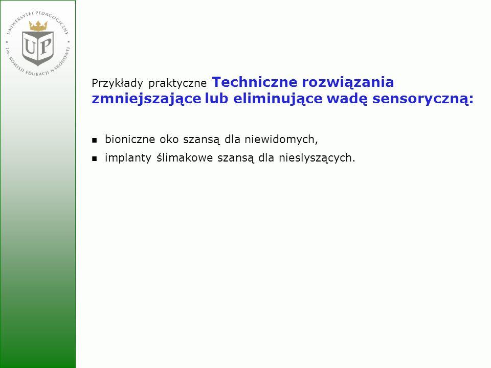 Przykłady praktyczne Techniczne rozwiązania zmniejszające lub eliminujące wadę sensoryczną: