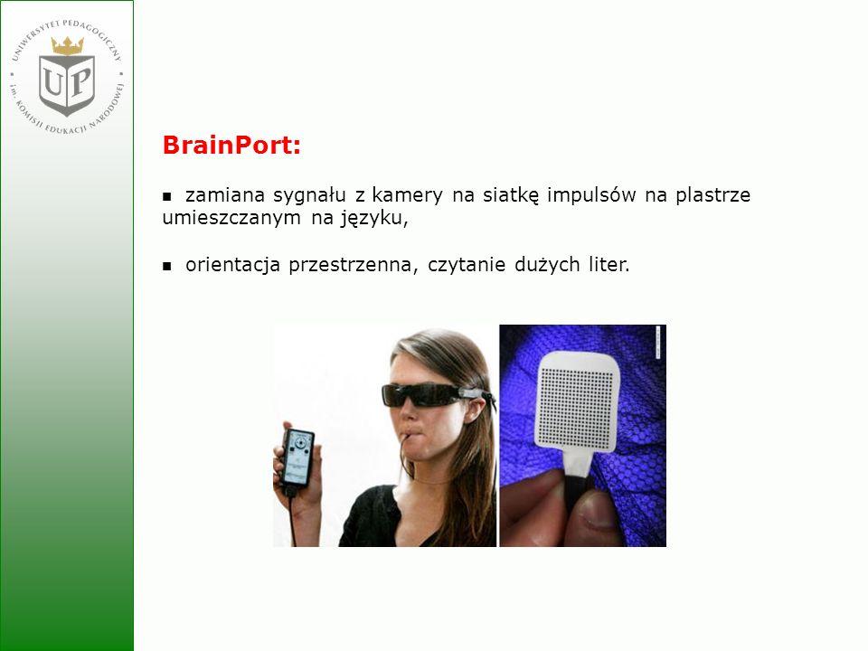 BrainPort: zamiana sygnału z kamery na siatkę impulsów na plastrze umieszczanym na języku, orientacja przestrzenna, czytanie dużych liter.