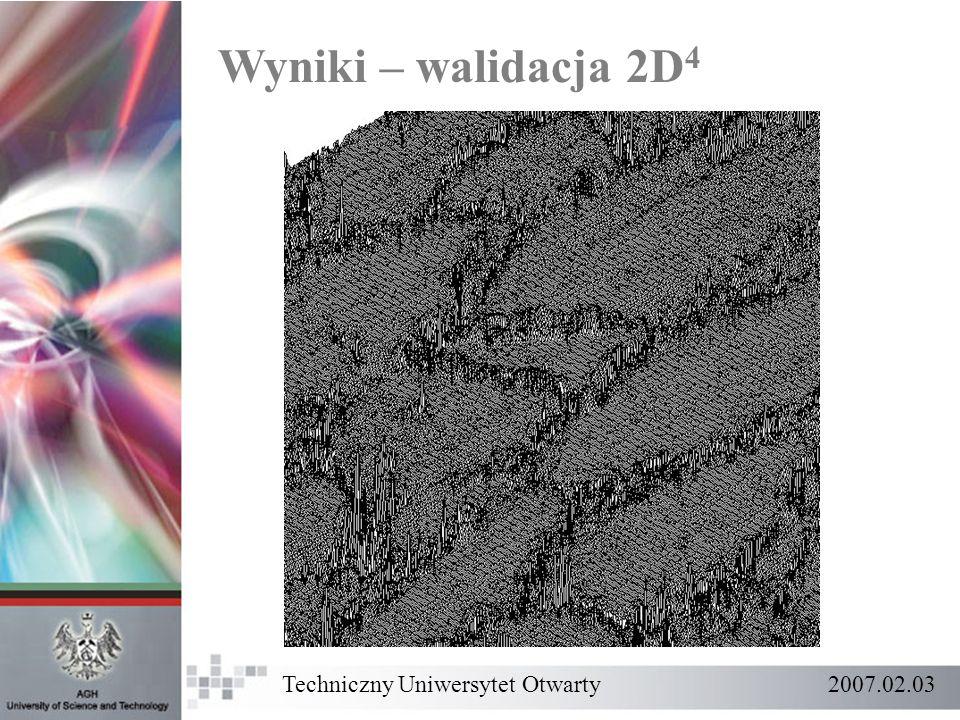 Wyniki – walidacja 2D4 Techniczny Uniwersytet Otwarty 2007.02.03