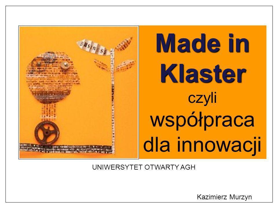 Made in Klaster czyli współpraca dla innowacji UNIWERSYTET OTWARTY AGH