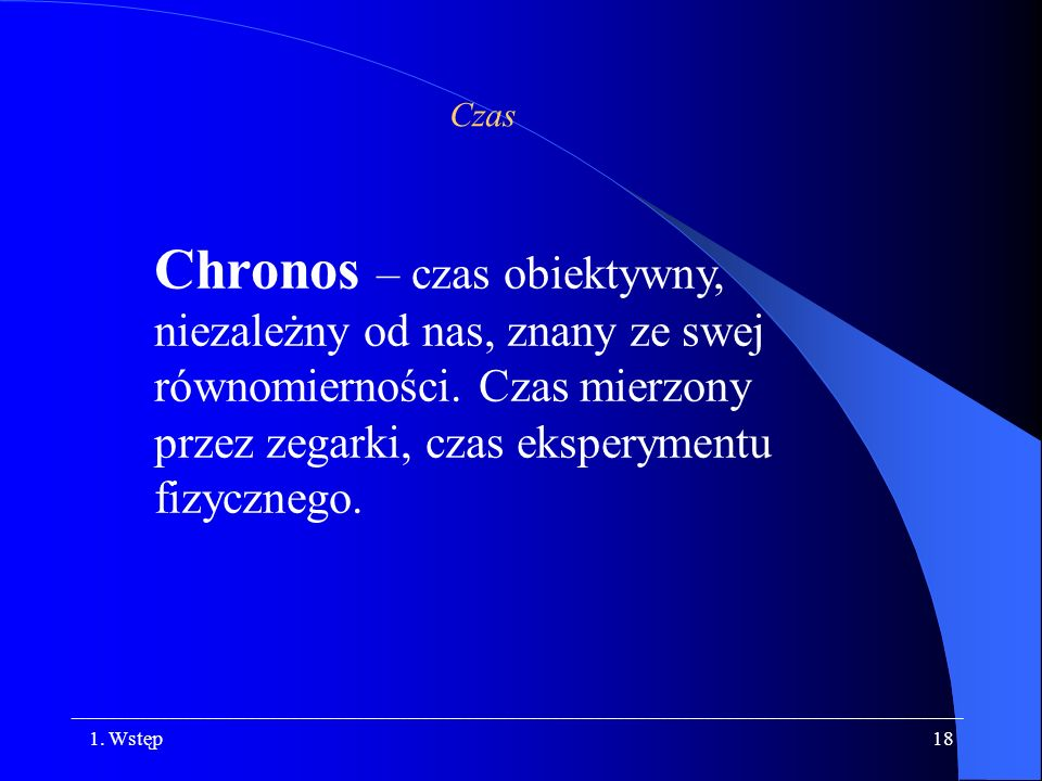 CzasChronos – czas obiektywny, niezależny od nas, znany ze swej równomierności. Czas mierzony przez zegarki, czas eksperymentu fizycznego.