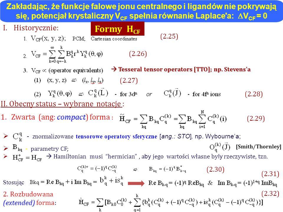Zakładając, że funkcje falowe jonu centralnego i ligandów nie pokrywają się, potencjał krystaliczny VCF spełnia równanie Laplace a: VCF = 0