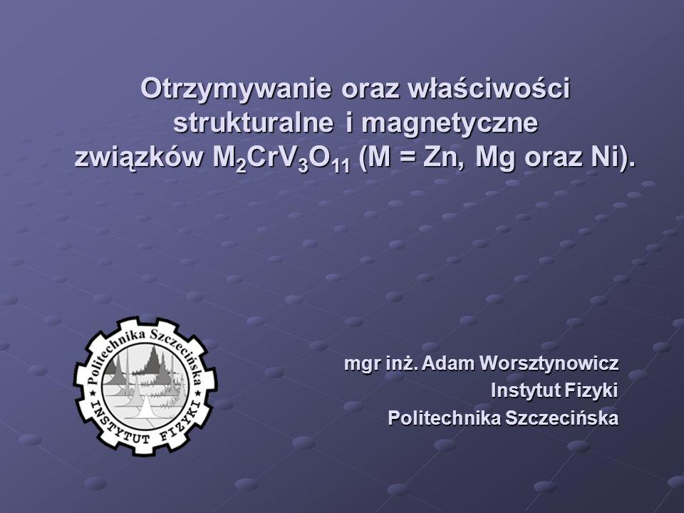 Otrzymywanie oraz właściwości strukturalne i magnetyczne związków M2CrV3O11 (M = Zn, Mg oraz Ni).