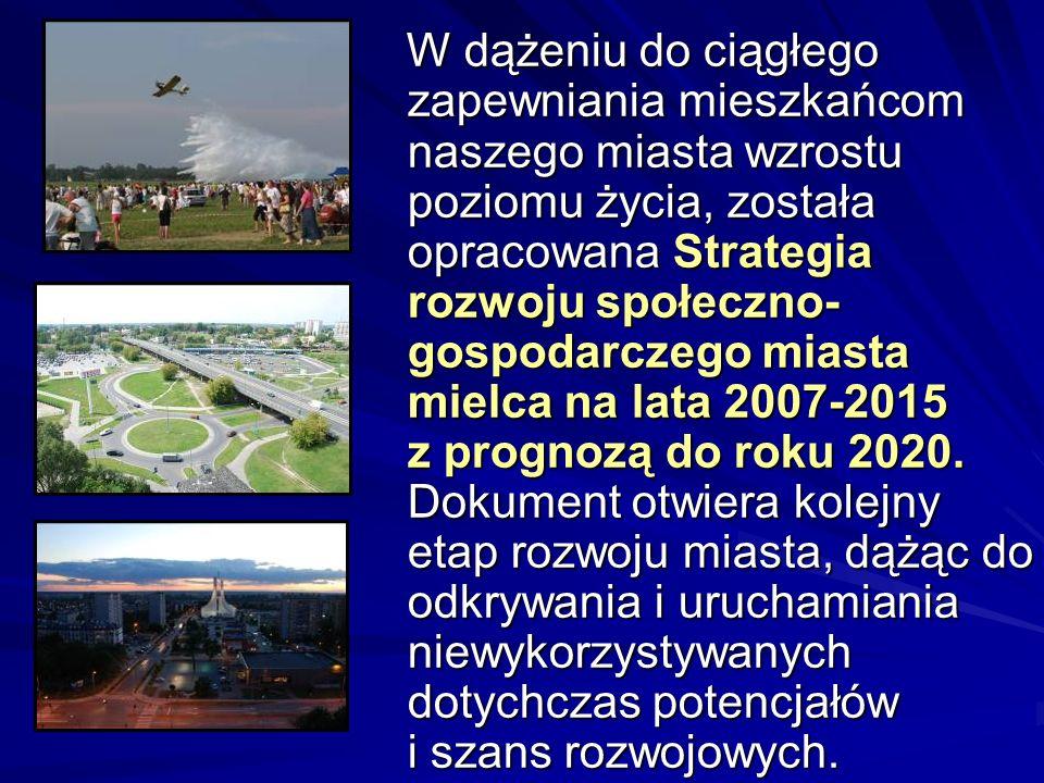 W dążeniu do ciągłego zapewniania mieszkańcom naszego miasta wzrostu poziomu życia, została opracowana Strategia rozwoju społeczno-gospodarczego miasta mielca na lata 2007-2015 z prognozą do roku 2020.
