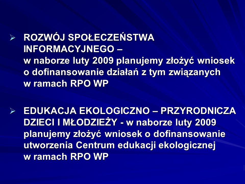 ROZWÓJ SPOŁECZEŃSTWA INFORMACYJNEGO – w naborze luty 2009 planujemy złożyć wniosek o dofinansowanie działań z tym związanych w ramach RPO WP