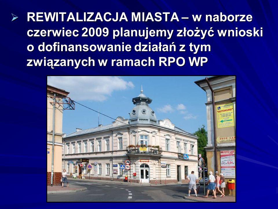 REWITALIZACJA MIASTA – w naborze czerwiec 2009 planujemy złożyć wnioski o dofinansowanie działań z tym związanych w ramach RPO WP