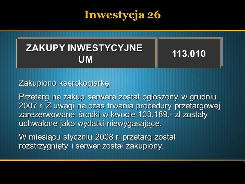 Inwestycja 26 ZAKUPY INWESTYCYJNE 113.010 UM Zakupiono kserokopiarkę.