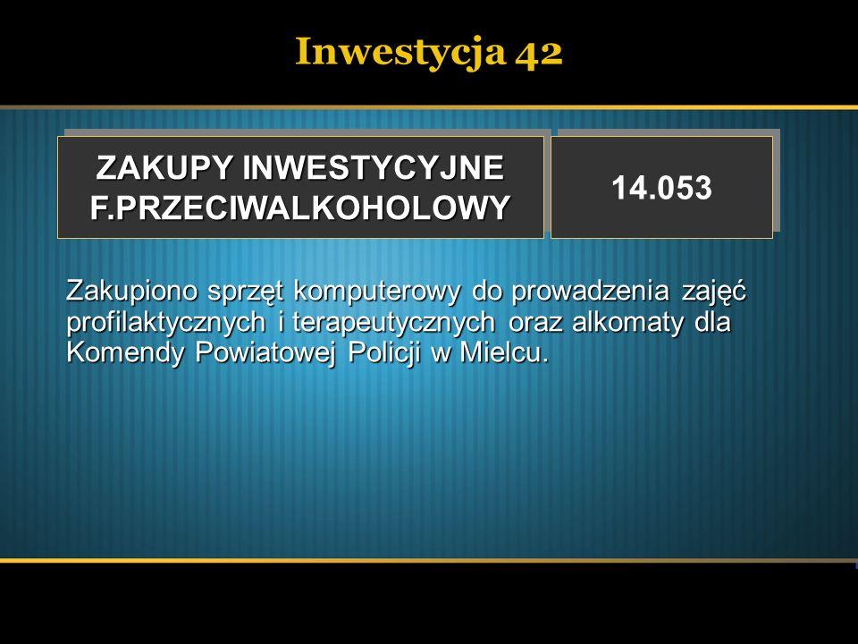 Inwestycja 42 ZAKUPY INWESTYCYJNE 14.053 F.PRZECIWALKOHOLOWY