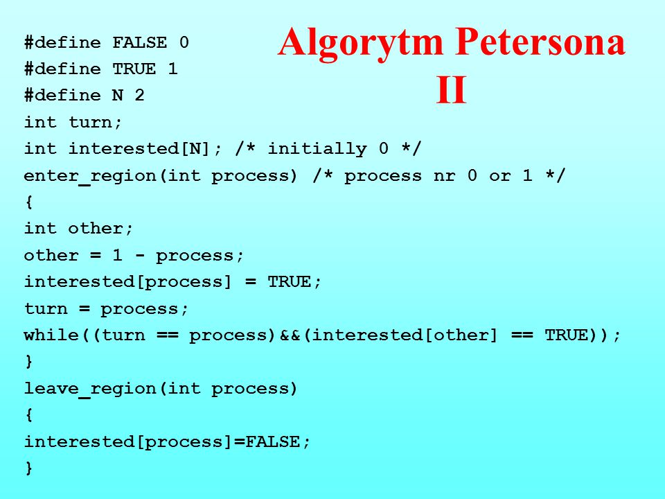 Algorytm Petersona II #define FALSE 0 #define TRUE 1 #define N 2