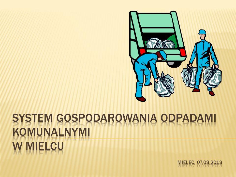 SYSTEM Gospodarowania ODPADAMI KOMUNALNYMI W MIELCU mielec, 07.03.2013