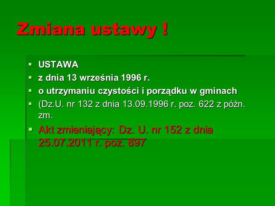 Zmiana ustawy ! USTAWA. z dnia 13 września 1996 r. o utrzymaniu czystości i porządku w gminach.