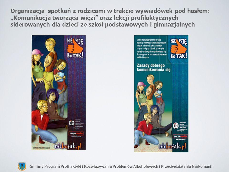 """Organizacja spotkań z rodzicami w trakcie wywiadówek pod hasłem: """"Komunikacja tworząca więzi oraz lekcji profilaktycznych skierowanych dla dzieci ze szkół podstawowych i gimnazjalnych"""
