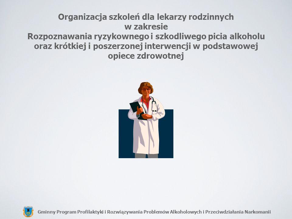 Organizacja szkoleń dla lekarzy rodzinnych w zakresie Rozpoznawania ryzykownego i szkodliwego picia alkoholu oraz krótkiej i poszerzonej interwencji w podstawowej opiece zdrowotnej