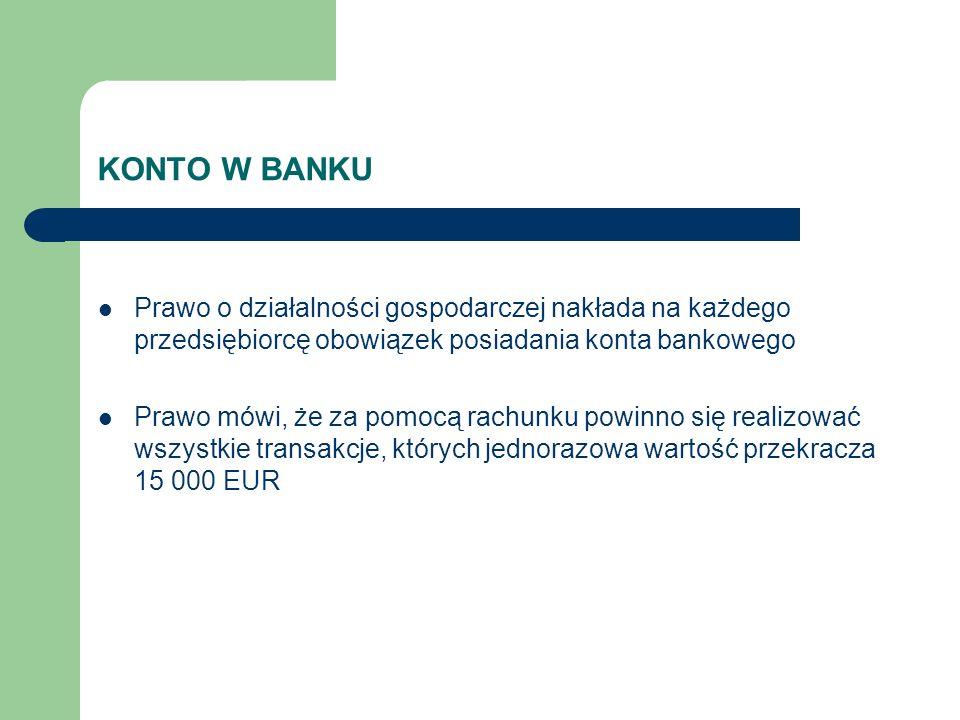 KONTO W BANKU Prawo o działalności gospodarczej nakłada na każdego przedsiębiorcę obowiązek posiadania konta bankowego.