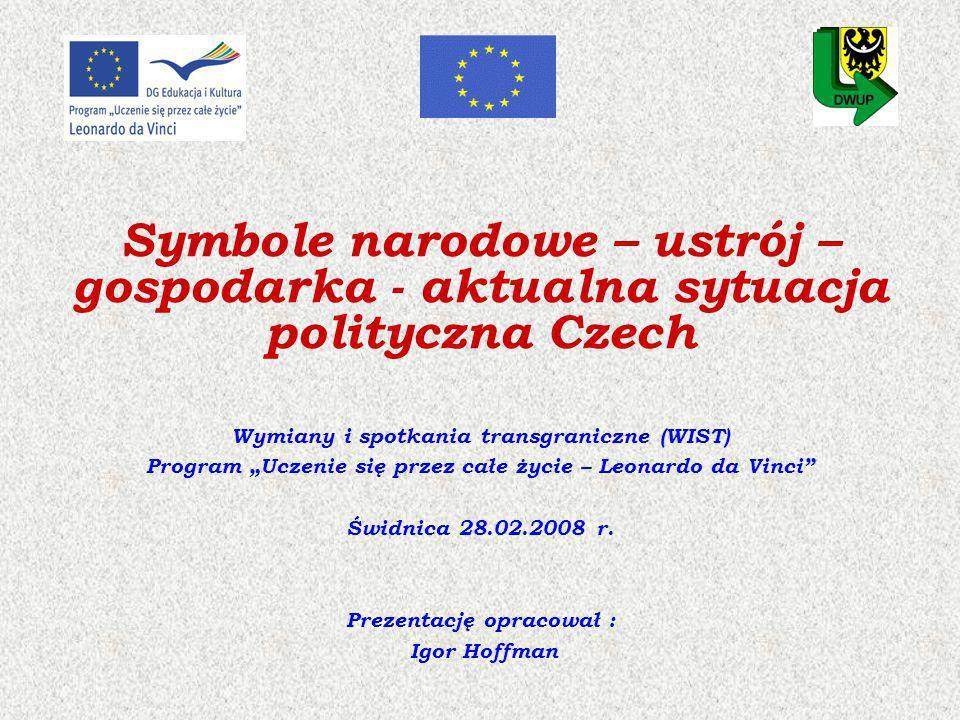 Symbole narodowe – ustrój – gospodarka - aktualna sytuacja polityczna Czech