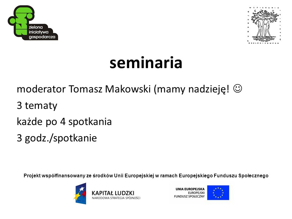seminaria moderator Tomasz Makowski (mamy nadzieję!  3 tematy