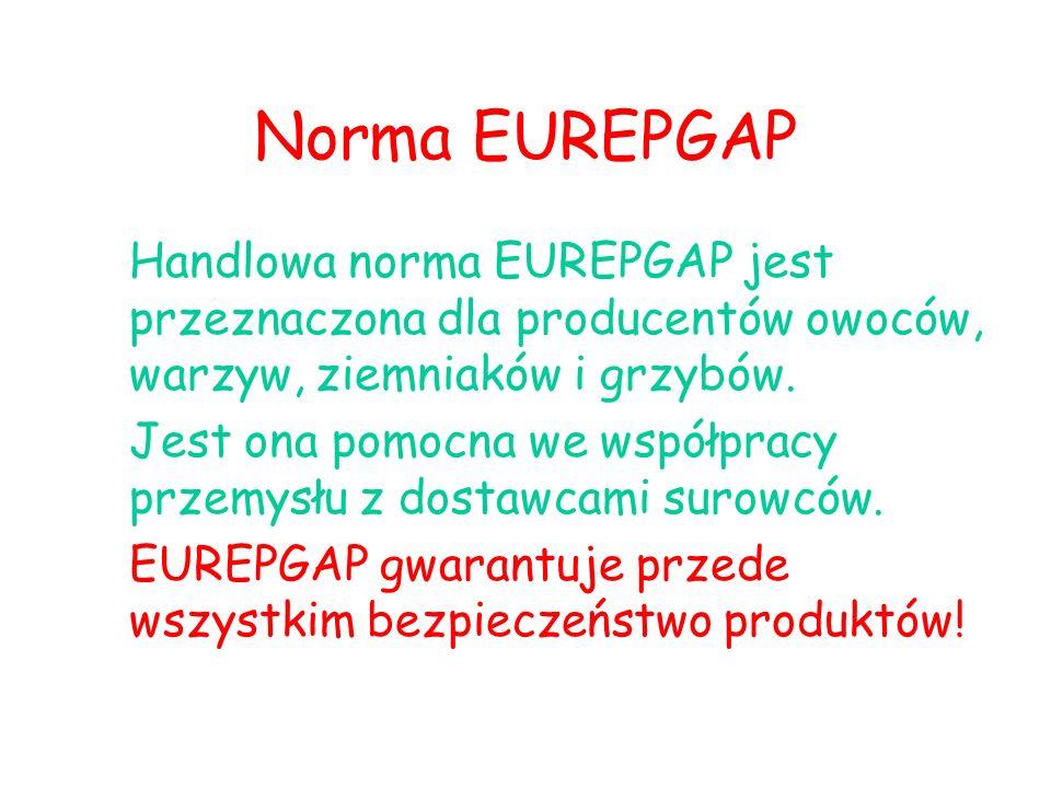 Norma EUREPGAP Handlowa norma EUREPGAP jest przeznaczona dla producentów owoców, warzyw, ziemniaków i grzybów.