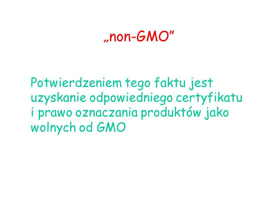 """""""non-GMO Potwierdzeniem tego faktu jest uzyskanie odpowiedniego certyfikatu i prawo oznaczania produktów jako wolnych od GMO."""