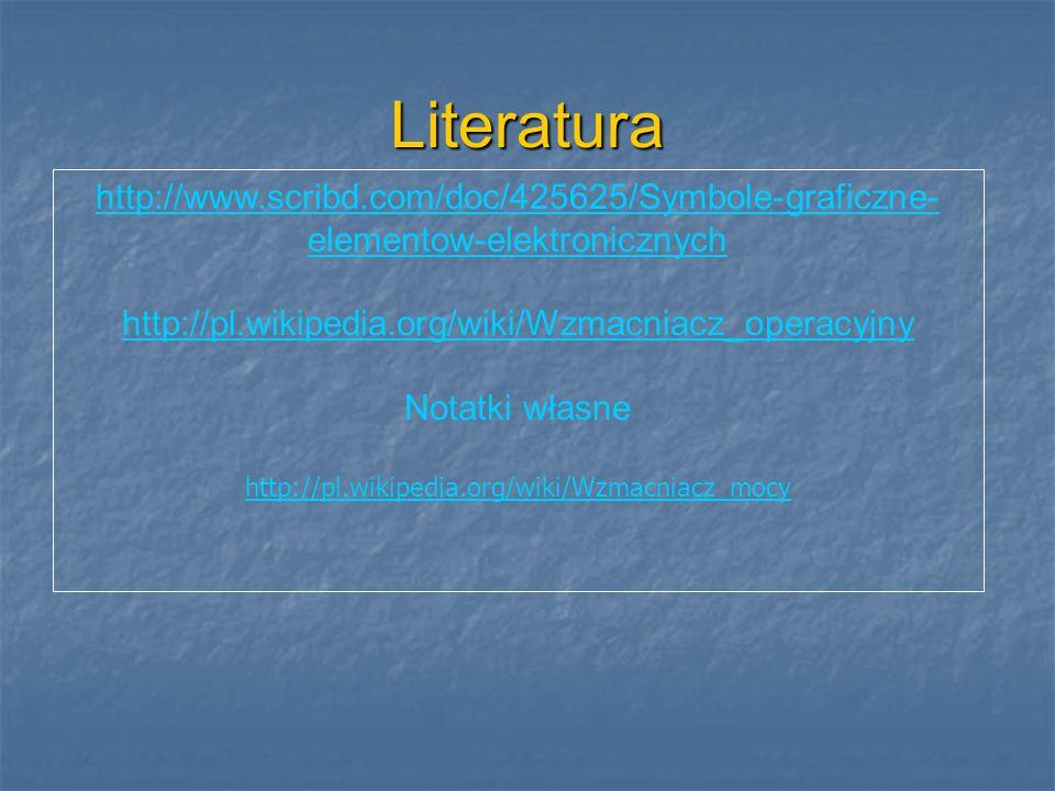 Literatura http://www.scribd.com/doc/425625/Symbole-graficzne-elementow-elektronicznych. http://pl.wikipedia.org/wiki/Wzmacniacz_operacyjny.