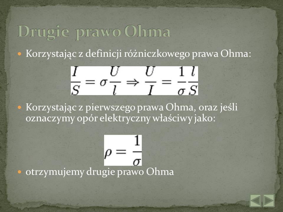Drugie prawo Ohma Korzystając z definicji różniczkowego prawa Ohma: