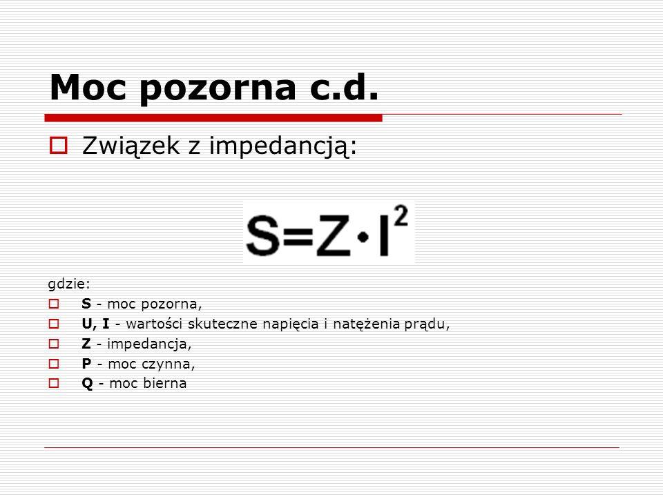 Moc pozorna c.d. Związek z impedancją: gdzie: S - moc pozorna,