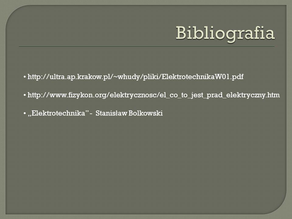 Bibliografiahttp://ultra.ap.krakow.pl/~whudy/pliki/ElektrotechnikaW01.pdf. http://www.fizykon.org/elektrycznosc/el_co_to_jest_prad_elektryczny.htm.