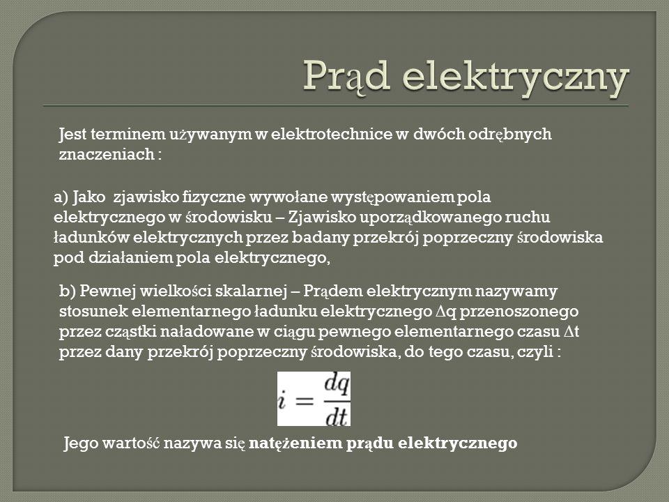 Prąd elektryczny Jest terminem używanym w elektrotechnice w dwóch odrębnych znaczeniach :